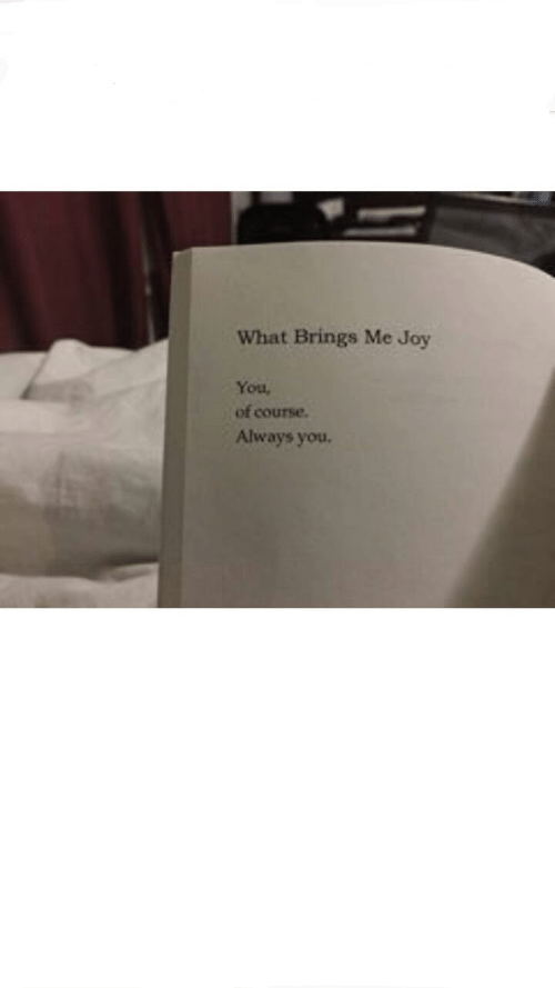 Joy, You, and What: What Brings Me Joy  You,  of course.  Always you.