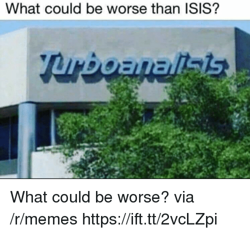 Isis, Memes, and Via: What could be worse than ISIS? What could be worse? via /r/memes https://ift.tt/2vcLZpi