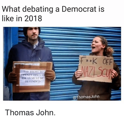 Memes, 🤖, and Thomas: What debating a Democrat is  like in 2018  THE RIGHT TO  OPENLY DISCUS  IDEAS MUST BE  DEFENDED  @ThomasJohn Thomas John.