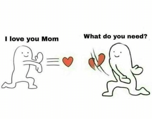 Love You Mom: What do you need?  I love you Mom