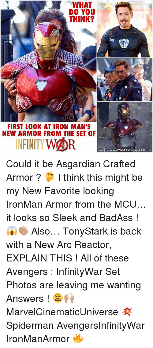 Asgardian: WHAT  DO YOU  THINK?  FIRST LOOK AT IRON MAN'S  NEW ARMOR FROM THE SET OF  INFINITYWOR  IG eDC.MARVEL.UNITE Could it be Asgardian Crafted Armor ? 🤔 I think this might be my New Favorite looking IronMan Armor from the MCU…it looks so Sleek and BadAss ! 😱👏🏽 Also… TonyStark is back with a New Arc Reactor, EXPLAIN THIS ! All of these Avengers : InfinityWar Set Photos are leaving me wanting Answers ! 😩🙌🏽 MarvelCinematicUniverse 💥 Spiderman AvengersInfinityWar IronManArmor 🔥