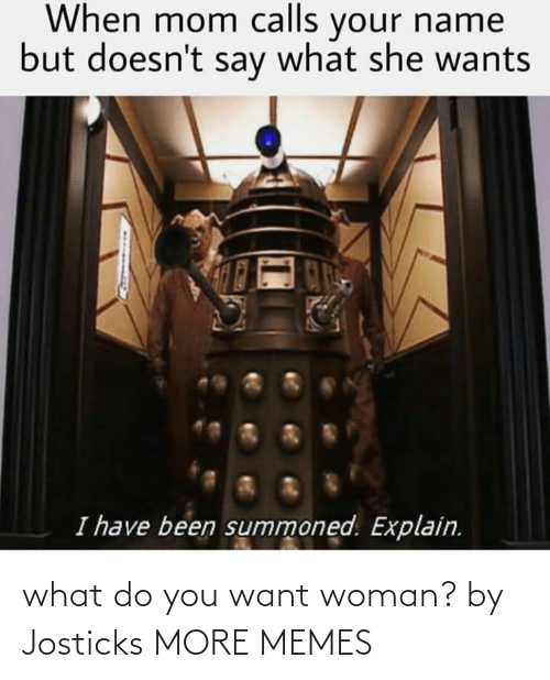 what do: what do you want woman? by Josticks MORE MEMES