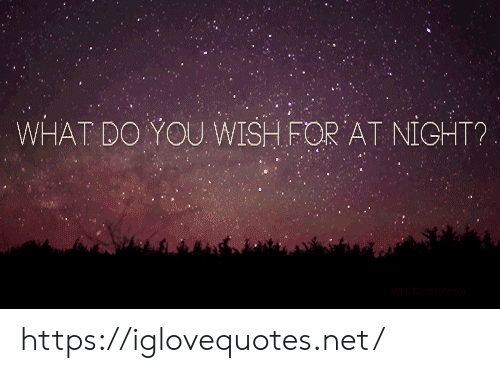 Net, You, and What: WHAT DO YOU WISH FOR AT NIGHT? https://iglovequotes.net/