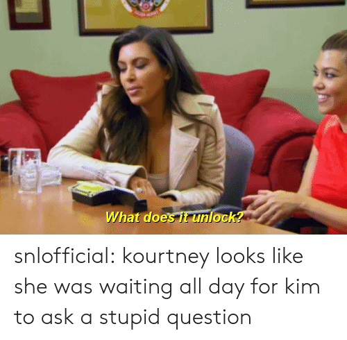 Target, Tumblr, and Blog: What does it unlock? snlofficial:  kourtney looks like she was waiting all day for kim to ask a stupid question