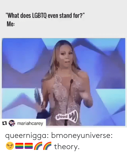 "Target, Tumblr, and Blog: ""What does LGBTQ even stand for?""  Me:  glaad  mariahcarey queernigga:  bmoneyuniverse: 😏🏳️‍🌈🏳️‍🌈🌈🌈 theory."