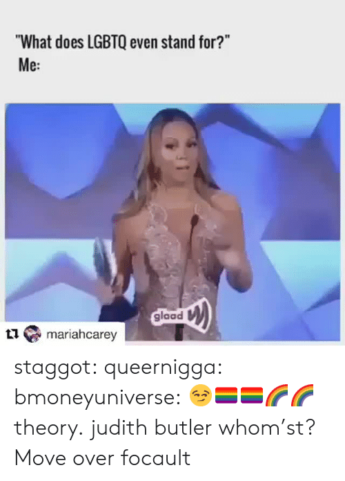 "Tumblr, Blog, and Http: ""What does LGBTQ even stand for?""  Me:  glaad  mariahcarey staggot: queernigga:  bmoneyuniverse: 😏🏳️‍🌈🏳️‍🌈🌈🌈 theory.  judith butler whom'st?   Move over focault"