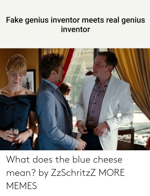Does: What does the blue cheese mean? by ZzSchritzZ MORE MEMES