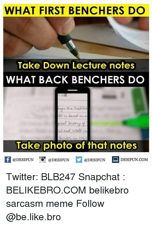 """Be Like, Meme, and Memes: WHAT FIRST BENCHERS DO  Take Down Lecture notes  WHAT BACK BENCHERS DO  Take photo of that notes  @DESIFUN """"O. @DESIFUN  @DESIFUN  DESIFUN.COM Twitter: BLB247 Snapchat : BELIKEBRO.COM belikebro sarcasm meme Follow @be.like.bro"""
