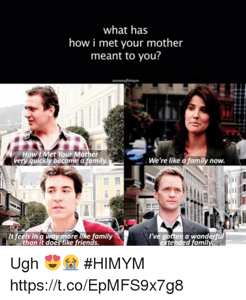 How I Met Your Mother: what has  how i met your mother  meant to you?  女,1  How I Met Your Mother  quickly become a family.  We're like a family now  It feels in a way more like family  than it does like friends.  I've gotten a wonderful  extended family Ugh 😍😭 #HIMYM https://t.co/EpMFS9x7g8