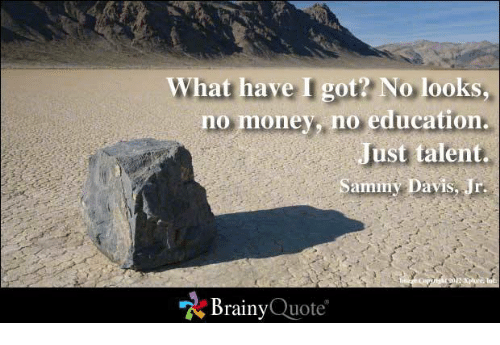 Memes, 🤖, and Got: What have I got No looks.  no oney, no education.  ust talent.  Sammy Davis, Jr.  Brainy  Quote