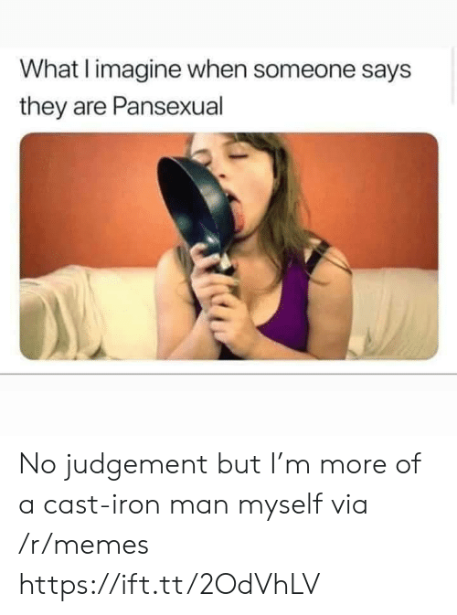 Iron Man, Memes, and Iron: What I imagine when someone says  they are Pansexual No judgement but I'm more of a cast-iron man myself via /r/memes https://ift.tt/2OdVhLV