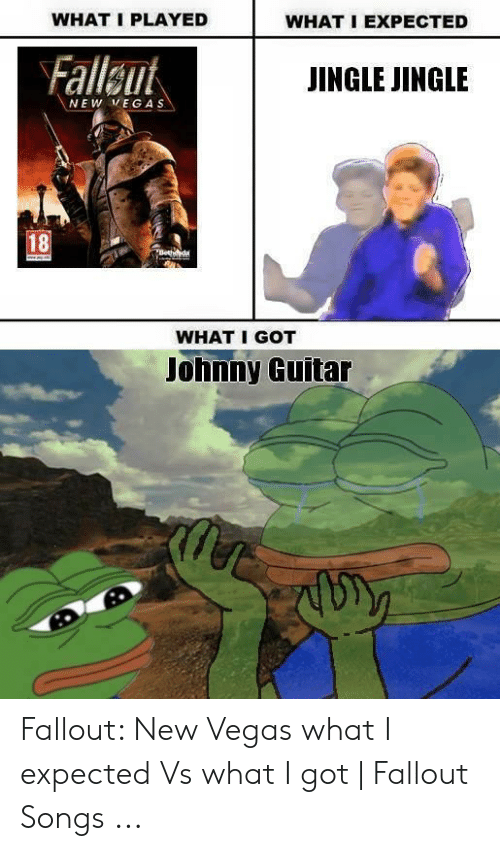 Fallout New Vegas Memes: WHAT I PLAYED  WHAT I EXPECTED  Falleut  JINGLE JINGLE  NEW VEGA S  18  WHAT I GOT  Johnny Guitar Fallout: New Vegas what I expected Vs what I got | Fallout Songs ...