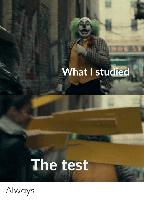 Test, What, and Always: What I studied  The test Always