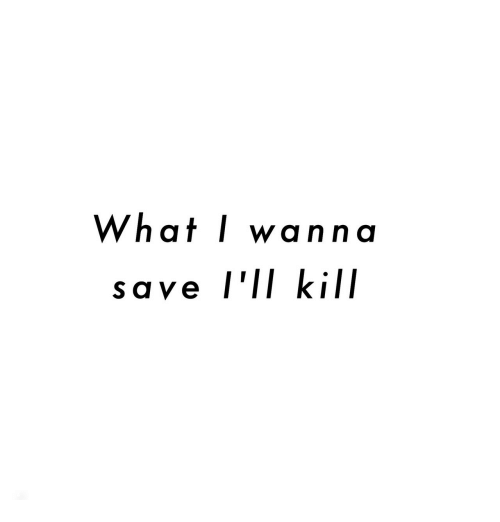 What, I Wanna, and Lii: What I wanna  save l'II kill