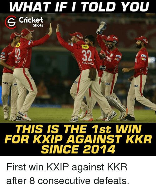 Memes, Cricket, and 🤖: WHAT IF I TOLD YOU  S Cricket  Shots  TDC  DT  THIS IS THE 1st WIN  FOR KXIP AGAINST KKR  SINCE 2014 First win KXIP against KKR after 8 consecutive defeats.