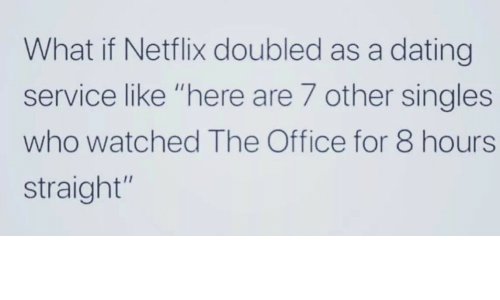 """Dating, Netflix, and The Office: What if Netflix doubled as a dating  service like """"here are 7 other singles  who watched The Office for 8 hours  straight"""""""