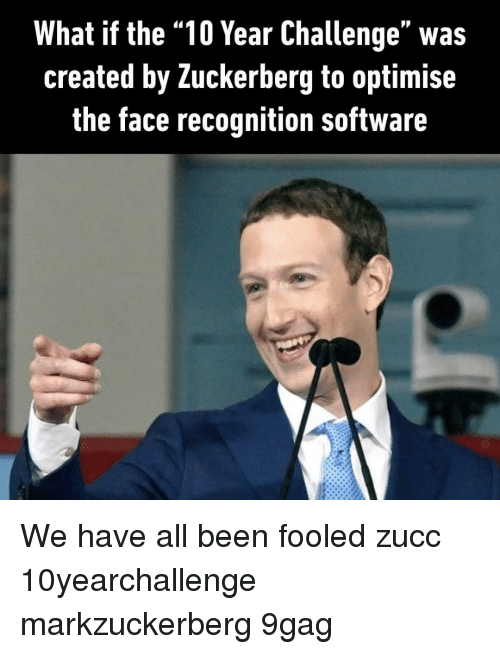 "9gag, Memes, and Been: What if the ""10 Year Challenge"" was  created by Zuckerberg to optimise  the face recognition software We have all been fooled⠀ zucc 10yearchallenge markzuckerberg 9gag"