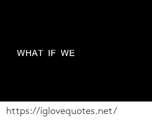 Net, What, and Href: WHAT IF WE https://iglovequotes.net/