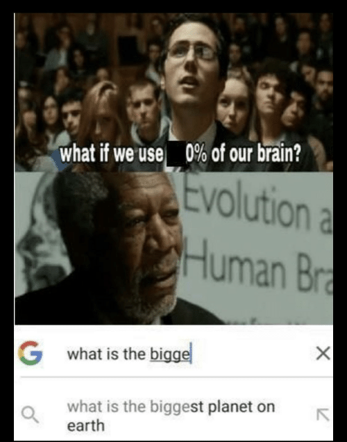 Brain, Earth, and Evolution: what if we use 0% of our brain?  Evolution a  Human Br  X  Gwhat is the bigge  what is the biggest planet on  earth