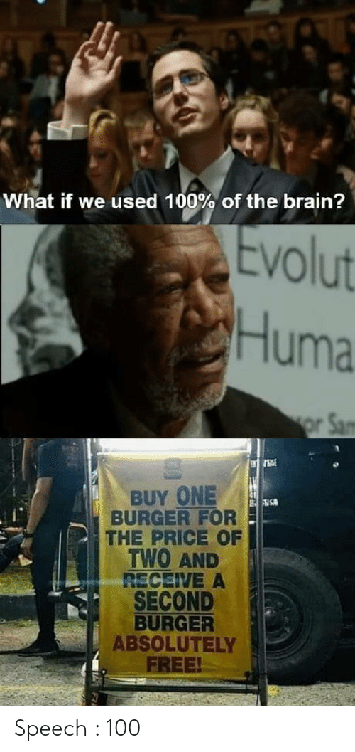 sam: What if we used 100% of the brain?  Evolut  Huma  or Sam  BUY ONE  BURGER FOR  THE PRICE OF  TWO AND  RECEIVE A  SECOND  BURGER  ABSOLUTELY  FREE! Speech : 100