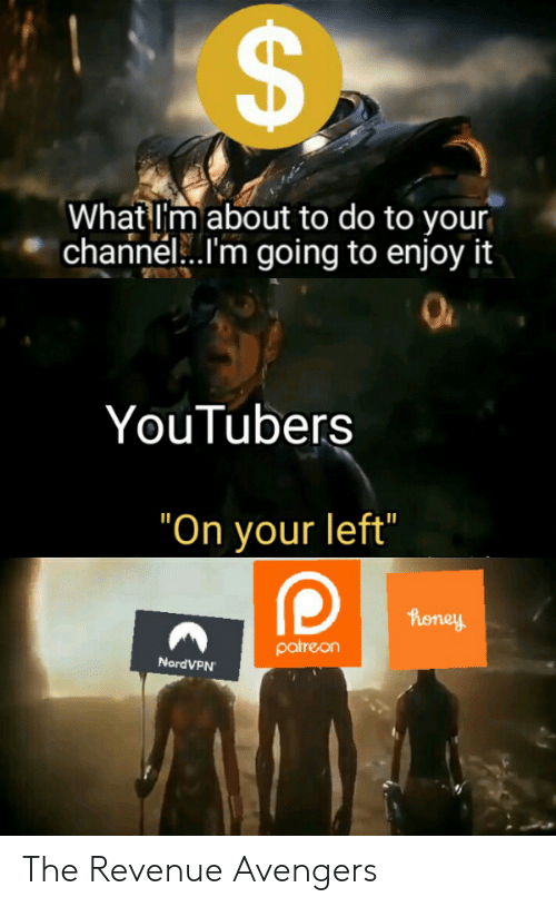 """Avengers, Honey, and Channel: What I'm about to do to your  channel...I'm going to enjoy it  YouTubers  """"On your left""""  honey  patreon  NordVPN  CA The Revenue Avengers"""
