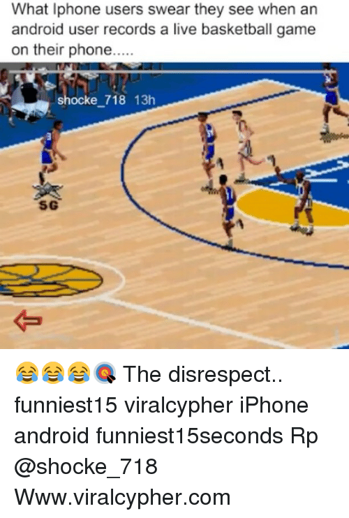 Android, Basketball, and Funny: What Iphone users swear they see when an  android user records a live basketball game  on their phone.  shocke 718 13h  SG 😂😂😂🎯 The disrespect.. funniest15 viralcypher iPhone android funniest15seconds Rp @shocke_718 Www.viralcypher.com