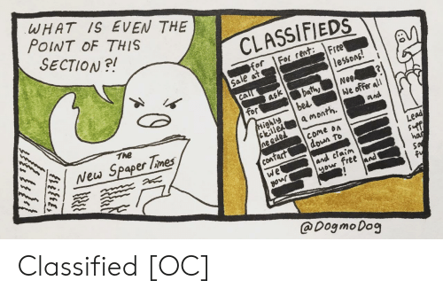 classified: WHAT IS EVEN THE  POINT OF THIS  SECTION?!  CLASSIFIEDS  f Foent: Free  Sale at  lessons!  bathyNe  bel  ask  Tor  stilletl a month.  come on  down To  The  ighly  New Spaper lmes  Lead  con  and claim  free and  @Dog moDog Classified [OC]