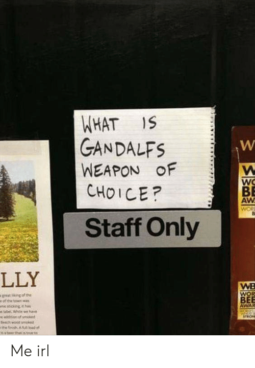 What Is, Irl, and Me IRL: WHAT IS  GANDALFS  WEAPON oF  CHOICE?  Wo  BE  AW  Staff Only  LLY  WB  WO  Beech c0d oed Me irl