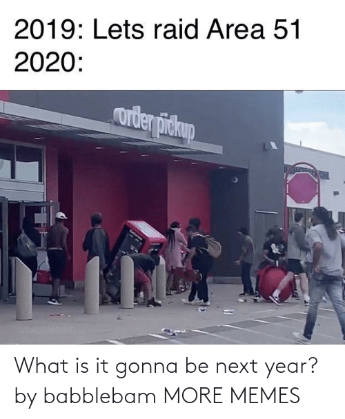 What Is: What is it gonna be next year? by babblebam MORE MEMES