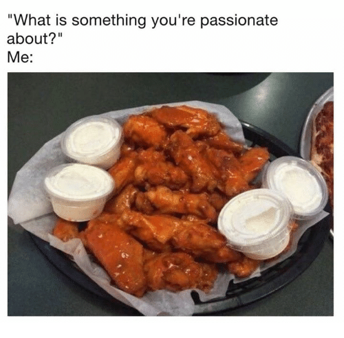 "Memes, What Is, and Passionate: ""What is something you're passionate  about?""  Me:  6"
