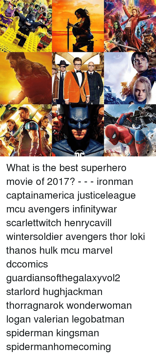 Memes, Superhero, and Hulk: What is the best superhero movie of 2017? - - - ironman captainamerica justiceleague mcu avengers infinitywar scarlettwitch henrycavill wintersoldier avengers thor loki thanos hulk mcu marvel dccomics guardiansofthegalaxyvol2 starlord hughjackman thorragnarok wonderwoman logan valerian legobatman spiderman kingsman spidermanhomecoming