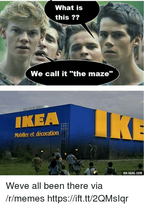 """9gag, Ikea, and Memes: What is  this ??  We call it """"the maze""""  IKEA  Mobilier et décoration  VIA 9GAG.COM Weve all been there via /r/memes https://ift.tt/2QMsIqr"""