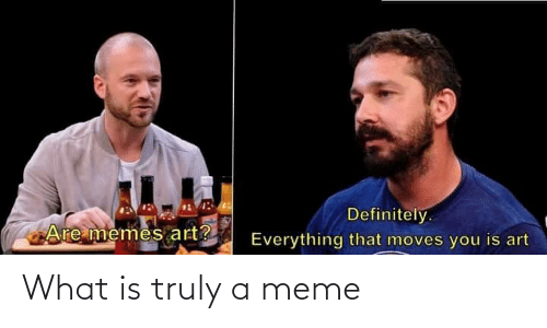 What Is: What is truly a meme