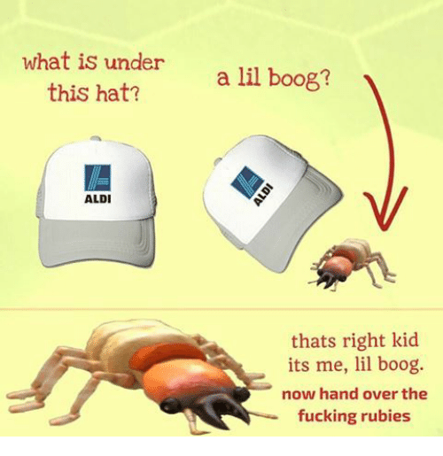 Fucking, Aldi, and What Is: what is under  this hat?  a lil boog?  ALDI  thats right kid  its me, lil boog.  now hand over the  fucking rubies