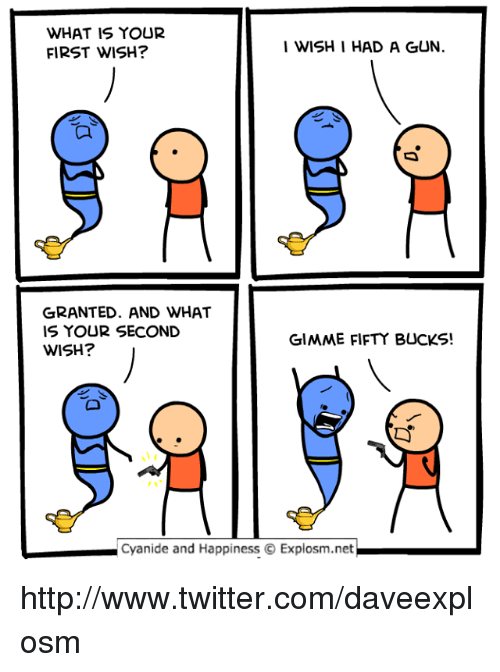 Dank, Twitter, and Cyanide and Happiness: WHAT IS YOUR  FIRST WISH?  I WISH I HAD A GUN.  囗  GRANTED. AND WHAT  IS YOUR SECOND  WISH?  GIMME FIFTY BUCKS!  Cyanide and Happiness © Explosm.net http://www.twitter.com/daveexplosm
