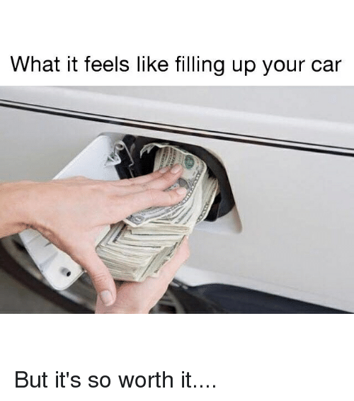 Memes, 🤖, and Car: What it feels like filling up your car But it's so worth it....