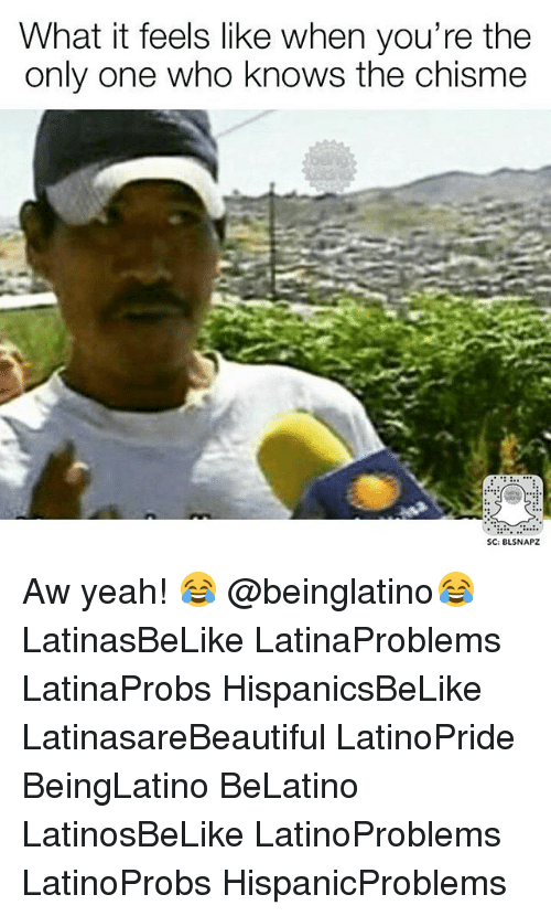 aws: What it feels like when you're the  only one who knows the chisme  SC: BLSNAPZ Aw yeah! 😂 @beinglatino😂 LatinasBeLike LatinaProblems LatinaProbs HispanicsBeLike LatinasareBeautiful LatinoPride BeingLatino BeLatino LatinosBeLike LatinoProblems LatinoProbs HispanicProblems