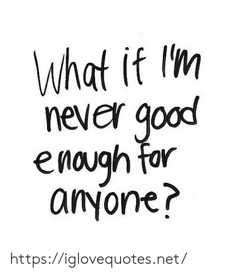 Never, Net, and What: What it lm  never goad  e nough far  anyone? https://iglovequotes.net/