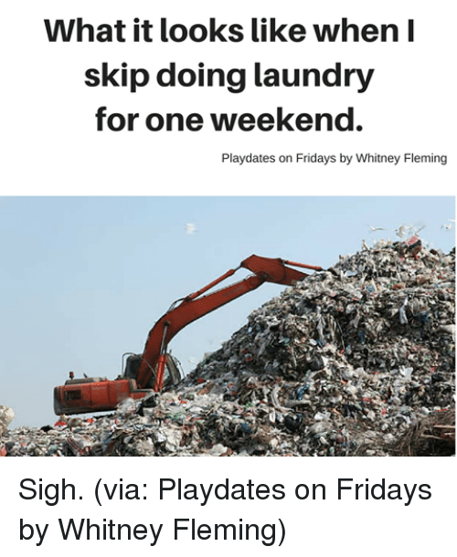 Dank, Laundry, and 🤖: What it looks like when I  skip doing laundry  for one weekend.  Playdates on Fridays by Whitney Fleming Sigh. (via: Playdates on Fridays by Whitney Fleming)