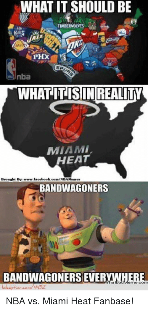 Nba, Miami, and Byte: WHAT IT SHOULD BE  TIMBERWOLVES  PHX  SA  nba  WHATIT ISIN REALITY  MIAMI.  HEAT  Brought Byte  www.la  cebook.com/NBA Meraes  BANDWAGONERS  BANDWAGONERSEVE  me.com NBA vs. Miami Heat Fanbase!