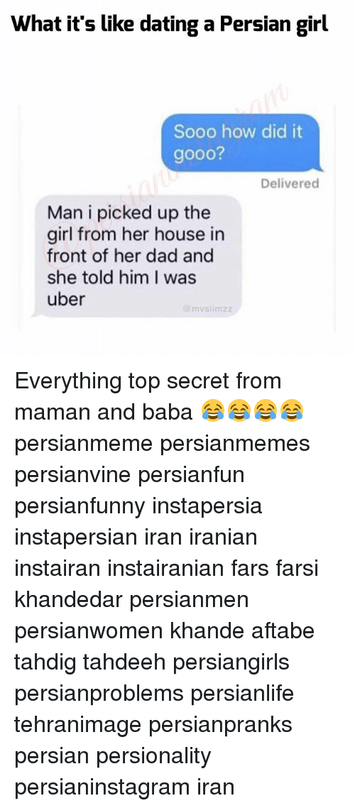 Dad, Dating, and Gooo: What it's like dating a Persian girl  Sooo how did it  gooo?  Delivered  Man i picked up the  girl from her house in  front of her dad and  she told him I was  uber  mvslimzz Everything top secret from maman and baba 😂😂😂😂 persianmeme persianmemes persianvine persianfun persianfunny instapersia instapersian iran iranian instairan instairanian fars farsi khandedar persianmen persianwomen khande aftabe tahdig tahdeeh persiangirls persianproblems persianlife tehranimage persianpranks persian persionality persianinstagram iran