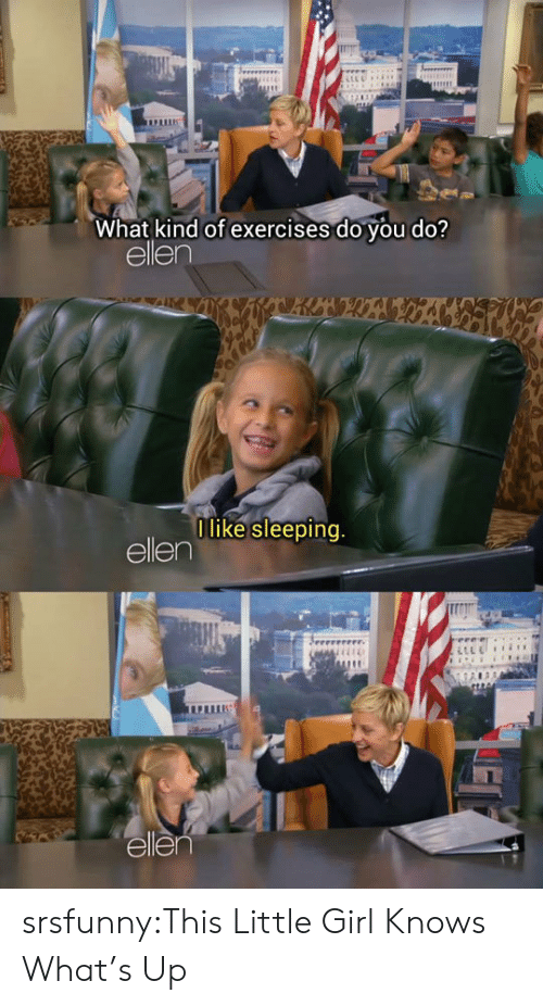 Tumblr, Blog, and Ellen: What kind of exercises do you do?  ellen  like sleeping  ellen  elle srsfunny:This Little Girl Knows What's Up
