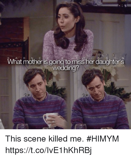 Memes, Wedding, and 🤖: What mother is coind to miss her dauchter's  wedding? This scene killed me. #HIMYM https://t.co/IvE1hKhRBj