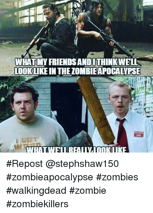 zombi: WHAT MY FRIENDSANDITHINKINELL  LOOKLIKEINTHEZOMBIEAPOCALYPSE  WHAT WELL REALIVLOOKLIKE #Repost @stephshaw150 ・・・ #zombieapocalypse #zombies #walkingdead #zombie #zombiekillers