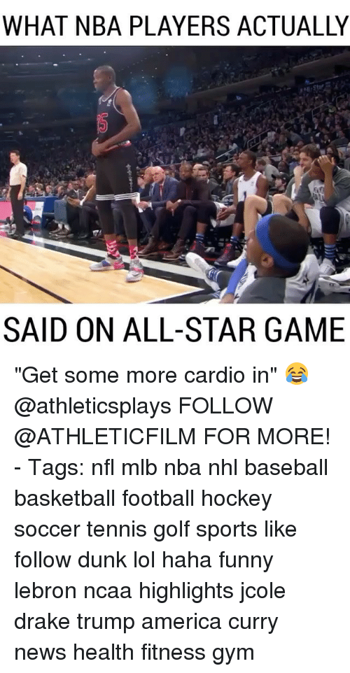 "Trump America: WHAT NBA PLAYERS ACTUALLY  SAID ON ALL-STAR GAME ""Get some more cardio in"" 😂 @athleticsplays FOLLOW @ATHLETICFILM FOR MORE! - Tags: nfl mlb nba nhl baseball basketball football hockey soccer tennis golf sports like follow dunk lol haha funny lebron ncaa highlights jcole drake trump america curry news health fitness gym"