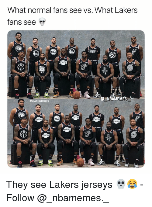 jerseys: What normal fans see vs. What Lakers  fans see  AKERS  C NBAMEMES  CGRANTGOLDBERG  IA1心  76en They see Lakers jerseys 💀😂 - Follow @_nbamemes._