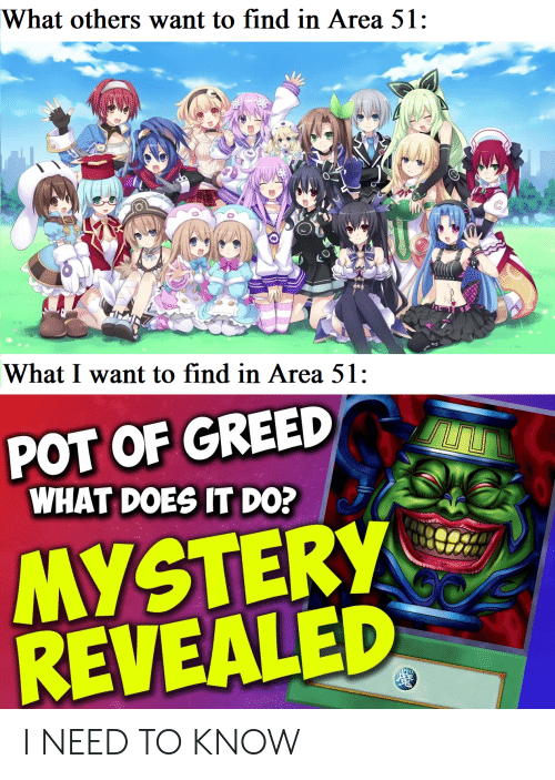 Saw, What Does, and Dank Memes: What others want to find in Area 51:  What I want to find in Area 51:  POT OF GREED  WHAT DOES IT DO?  IN  SAW  REVEALED  MYSTERY  PPC I NEED TO KNOW