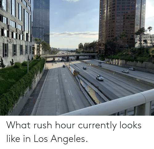 Rush: What rush hour currently looks like in Los Angeles.