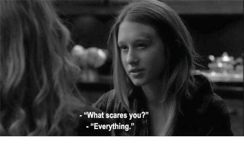 "You, What, and Everything: ""What scares you?""  -""Everything."""