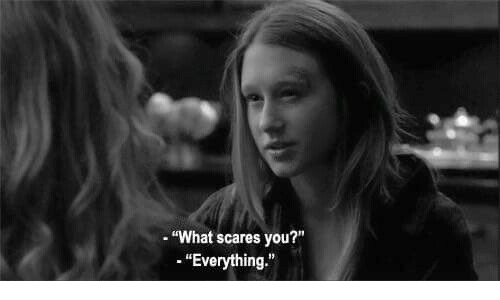 """You, What, and Everything: """"What scares you?""""  -""""Everything."""""""